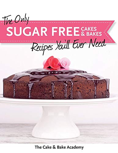 The Only Sugar Free Cakes & Bakes Recipes You'll Ever Need! By The Cake & Bake Academy