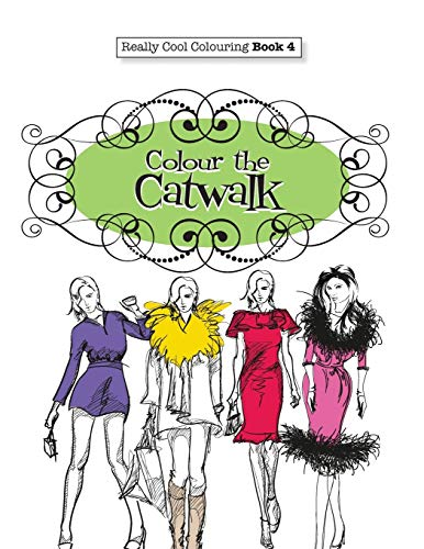Really COOL Colouring  Book 4: Colour The Catwalk: Volume 4 (Really COOL  Colouring Books) By Elizabeth James