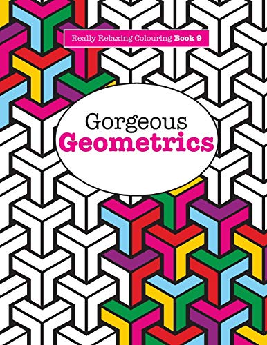 Really RELAXING Colouring Book 9: Gorgeous Geometrics: Volume 9 (Really RELAXING Colouring Books) By Elizabeth James