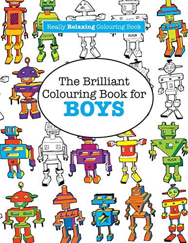 The Brilliant Colouring Book for BOYS (A Really RELAXING Colouring Book) By Elizabeth James