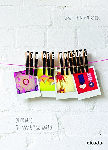 You Are Awesome:21 Crafts to Make You Happy By Abbey Hendrickson
