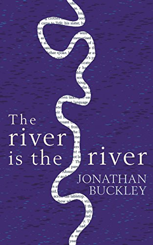 The River is the River by Jonathan Buckley