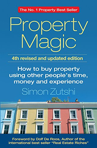 Property Magic: How to Buy Property Using Other People's Time, Money and Experience By Simon Zutshi