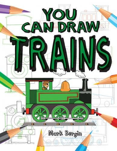 You Can Draw Trains By Mark Bergin