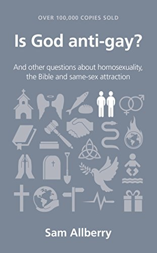 Is God Anti-Gay?: And Other Questions About Homosexuality, the Bible and Same-Sex Attraction by Sam Allberry
