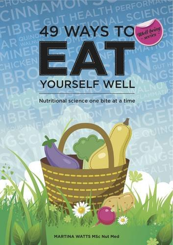 49 Ways to Eat Yourself Well By Martina Watts