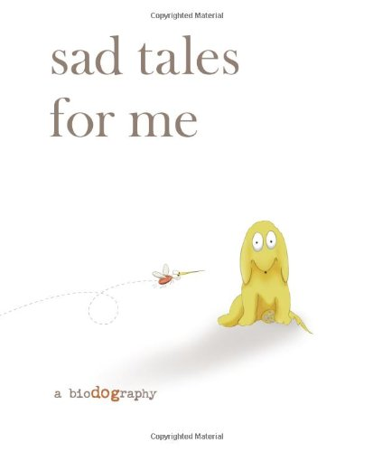 Sad Tales for Me: A Bio(dog)raphy By James Barklee