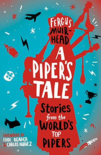 A Piper's Tale: Stories from the World's Top Pipers by Fergus Muirhead