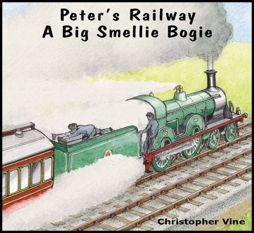 Peter's Railway a Big Smellie Bogie by Christopher G. C. Vine