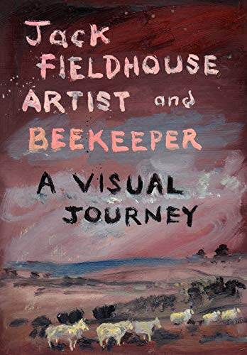 Artist and Beekeper - A Visual Journey By Jack Fieldhouse