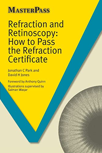 Refraction and Retinoscopy: How to Pass the Refraction Certificate (Masterpass) By Jonathan C. Park
