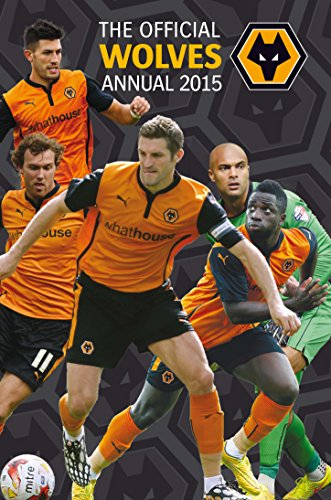 Official Wolverhampton Wanderers FC 2015 Annual By Grange Communications