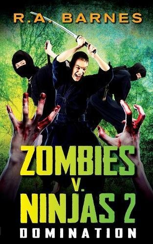 Zombies v. Ninjas By R. A. Barnes