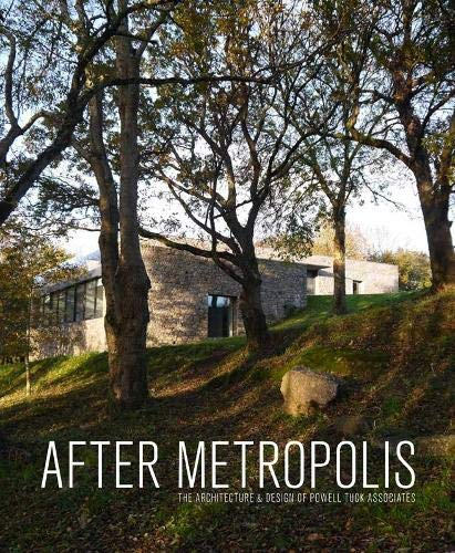 After Metropolis: The Architecture and Design of Powell Tuck Associates By David Connor