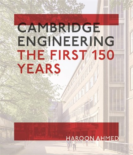 Cambridge Engineering: The First 150 Years By Professor Haroon Ahmed