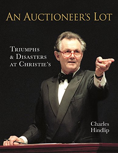 An Auctioneer's Lot: Triumphs and Disasters at Christie's By Lord Hindlip