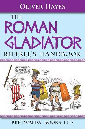 The Roman Gladiator Referee's Handbook By Oliver Hayes
