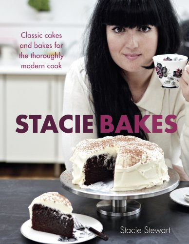 Stacie Bakes: Classic Cakes and Bakes for the Thoroughly Modern Cook by Stacie Stewart