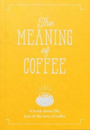 The Meaning of Coffee (The Meaning of Everything)