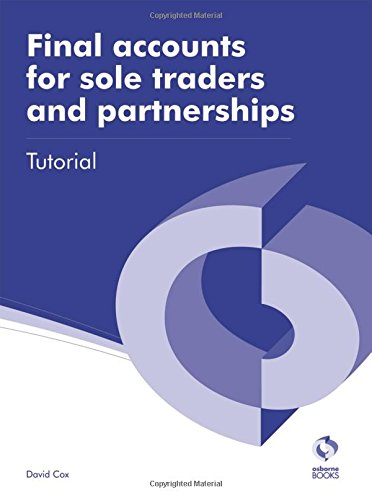 Final Accounts for Sole Traders and Partnerships Tutorial (AAT Accounting - Level 3 Diploma in Accounting) By David Cox