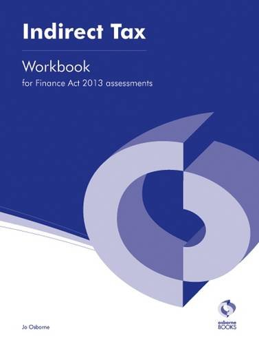 Indirect Tax (Finance Act, 2013) Workbook (AAT Accounting - Level 3 Diploma in Accounting) By Jo Osborne