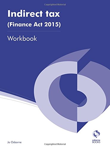 Indirect Tax (Finance Act 2015) Workbook (AAT Accounting - Level 3 Diploma in Accounting) By Jo Osborne