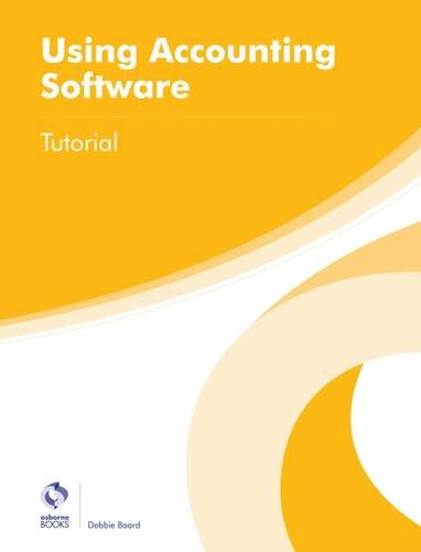 Using Accounting Software Tutorial (AAT Foundation Certificate in Accounting) By Debbie Board