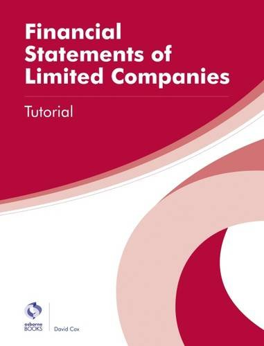 Financial Statements of Limited Companies Tutorial (AAT Professional Diploma in Accounting) By David Cox