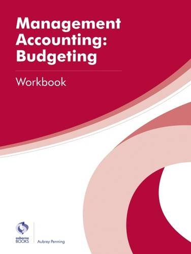 Management Accounting: Budgeting Workbook By Aubrey Penning