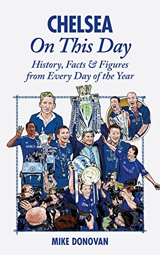 Chelsea On This Day: History, Facts & Figures from Every Day of the Year By Mike Donovan
