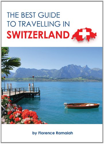 SWITZERLAND Travel Guide - The BEST GUIDE To Traveling in Switzerland: 1 By Florence Ramaiah