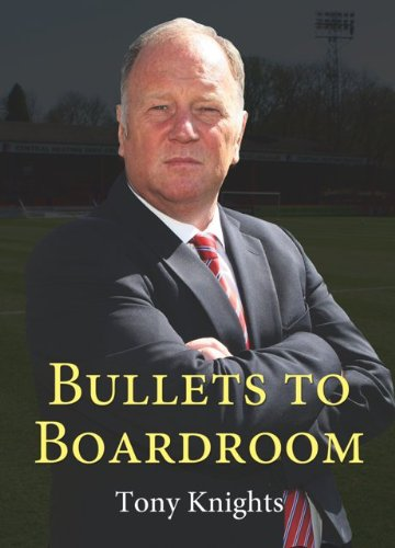 Bullets to Boardroom By Tony Knights