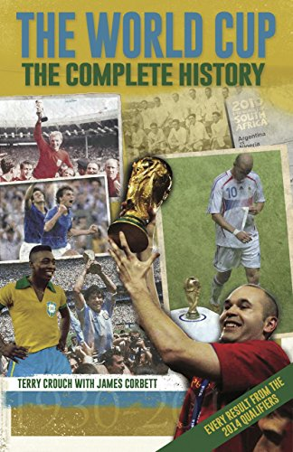 The World Cup: The Complete History By Terry Crouch