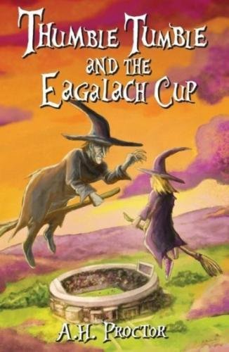 Thumble Tumble and The Eagalach Cup By A.H. Proctor