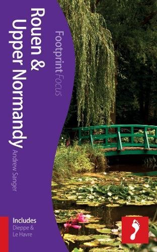 Rouen & Upper Normandy Footprint Focus Guide By Andrew Sanger