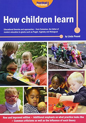 How Children Learn: Educational Theories and Approaches - from Comenius the Father of Modern Education to Giants Such as Piaget, Vygotsky and Malaguzzi By Linda Pound