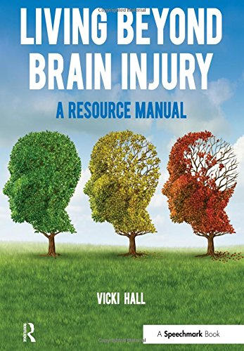 Living Beyond Brain Injury: A Resource Manual By Vicky Hall