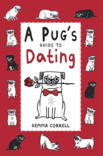 A Pug's Guide to Dating by Gemma Correll