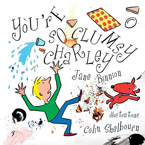 You're So Clumsy Charley: Having Dyspraxia, Dyslexia, ADHD, Asperger's or Autism Does Not Make You Stupid By Jane Binnion