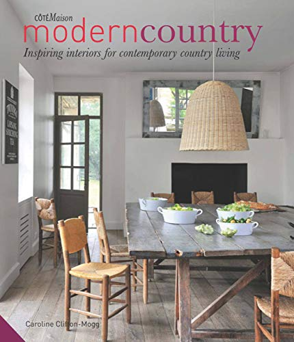 Modern Country: Inspiring Interiors for Contemporary Country Living By Caroline Clifton-Mogg