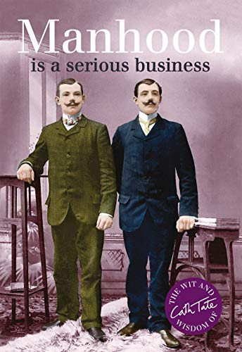 Manhood: Is a Serious Business (Wit & Wisdom of Cath Tate) By Cath Tate