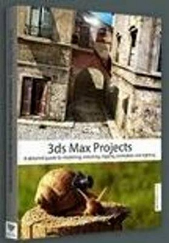 3ds Max Projects: A Detailed Guide to Modeling, Texturing, Rigging, Animation and Lighting By Matt Chandler