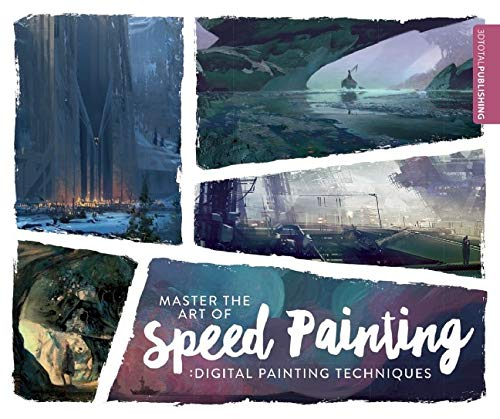 Master the Art of Speed Painting By Edited by 3DTotal Publishing