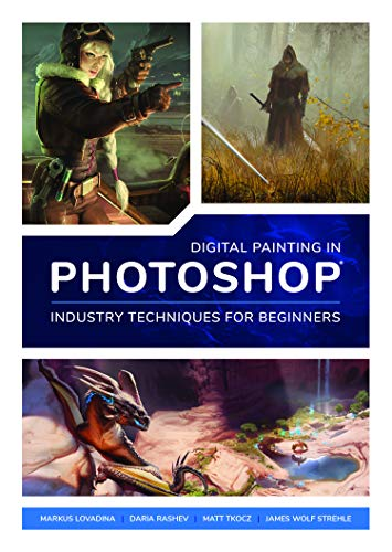 Digital Painting in Photoshop: Industry Techniques for Beginners: A comprehensive introduction to techniques and approaches By Edited by 3DTotal Publishing