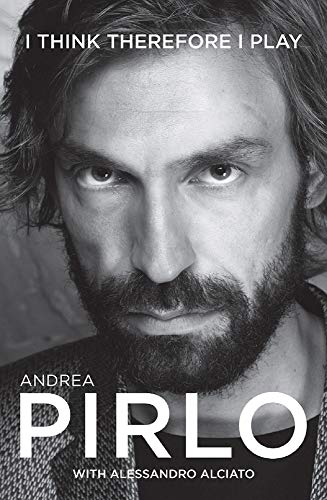 Andrea Pirlo: I Think Therefore I Play by Andrea Pirlo
