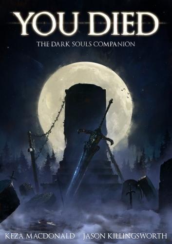 You Died: The Dark Souls Companion By Keza Macdonald