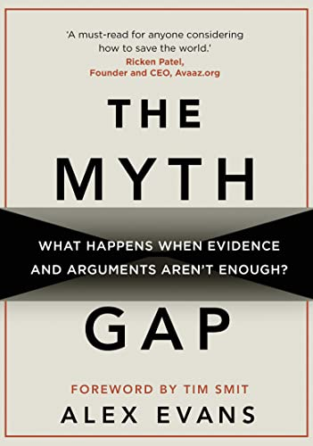 The Myth Gap: What Happens When Evidence and Arguments Aren't Enough by Alex Evans