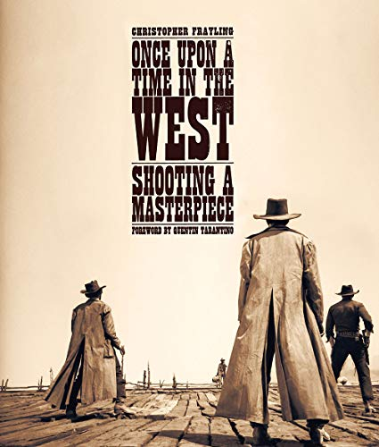 Once Upon a Time in The West Shooting a Masterpiece By Christopher Frayling