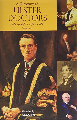 A Directory of Ulster Doctors (who qualified before 1901) Published in two volumes By Richard Clarke