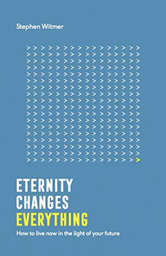 Eternity changes everything By Stephen Witmer